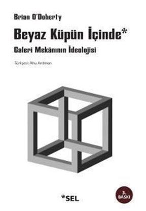 Beyaz Küpün İçinde: Galeri Mekânının İdeolojisi