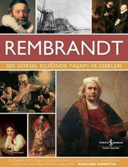 Rembrandt – 500 Görsel Eşliğinde Yaşamı ve Eserleri