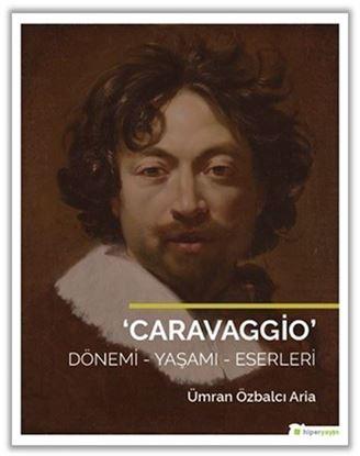 Caravaggio Dönemi-Yaşamı-Eserleri