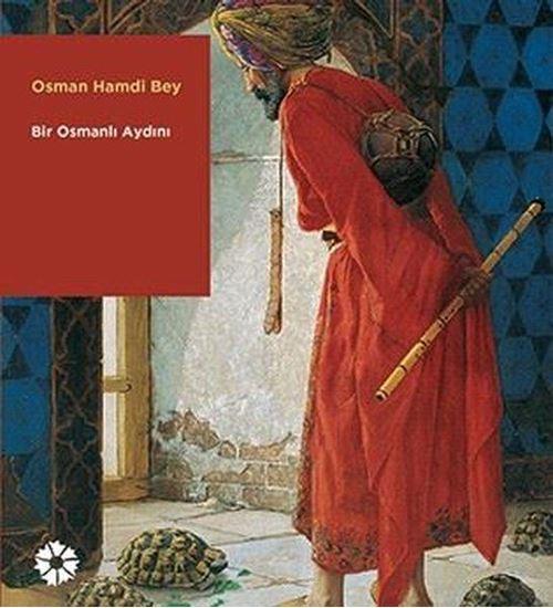 Osman Hamdi Bey - Bir Osmanlı Aydını