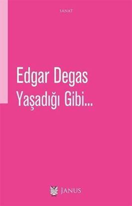 Edgar Degas - Yaşadığı Gibi...